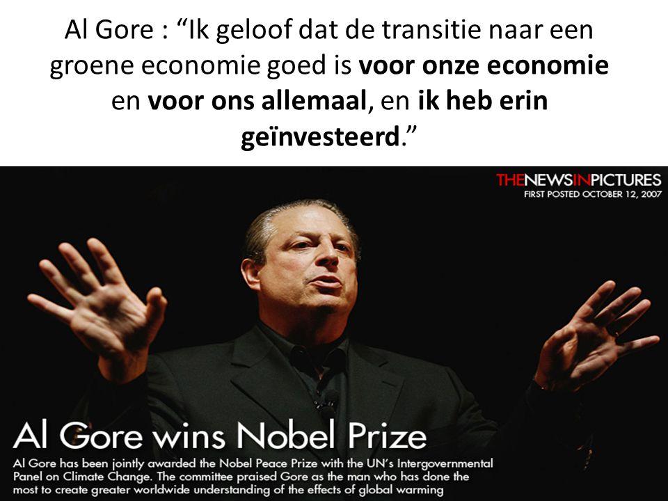 Al Gore : Ik geloof dat de transitie naar een groene economie goed is voor onze economie en voor ons allemaal, en ik heb erin geïnvesteerd.