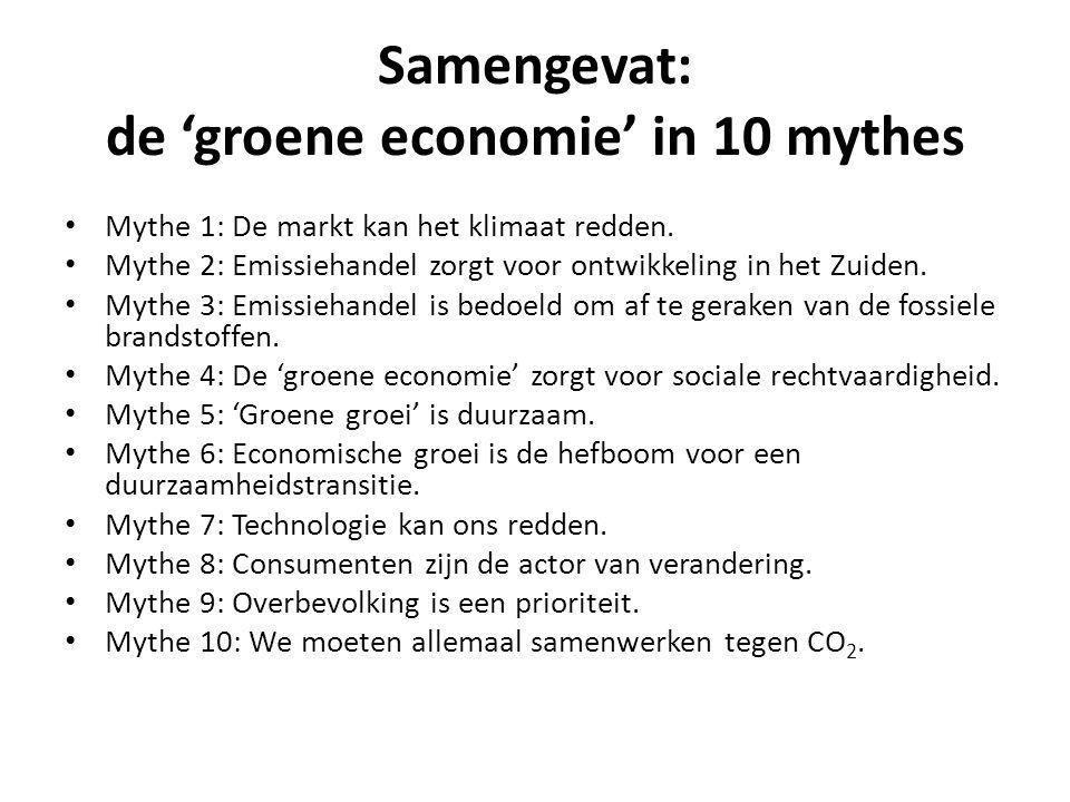 Samengevat: de 'groene economie' in 10 mythes Mythe 1: De markt kan het klimaat redden. Mythe 2: Emissiehandel zorgt voor ontwikkeling in het Zuiden.