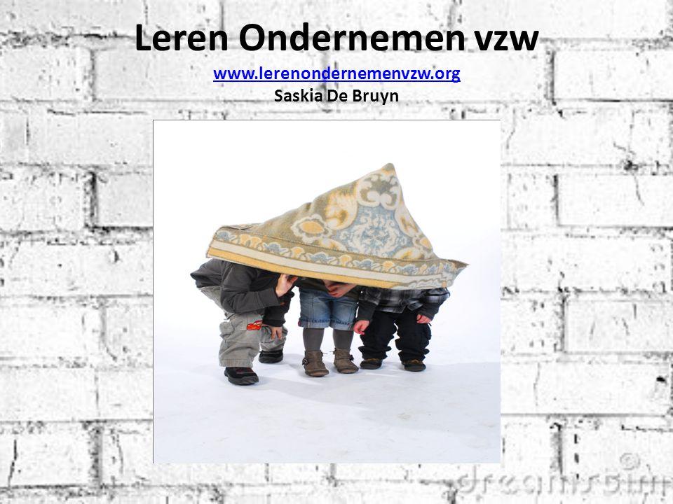 Leren Ondernemen vzw www.lerenondernemenvzw.org Saskia De Bruyn www.lerenondernemenvzw.org