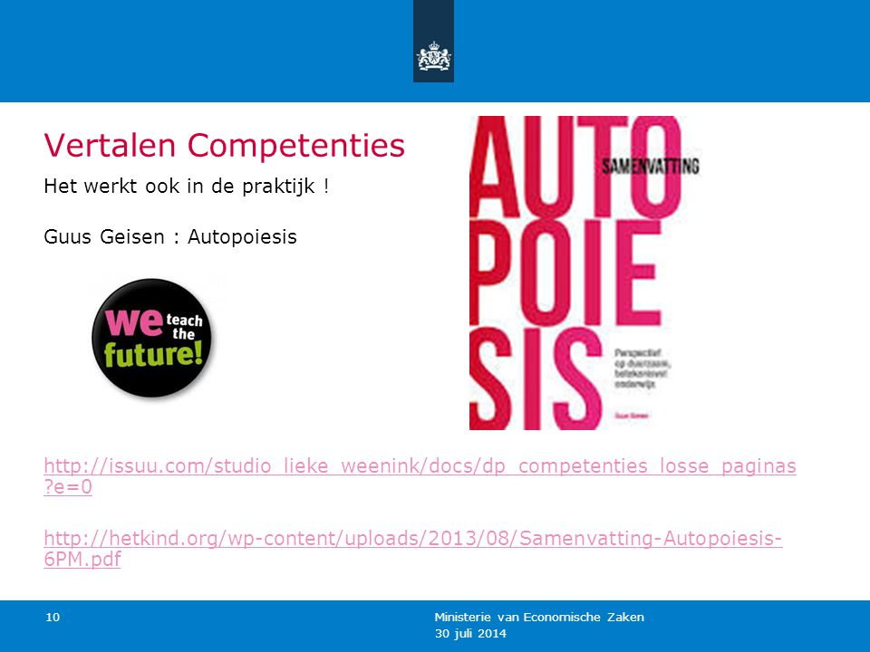 30 juli 2014 Ministerie van Economische Zaken 10 Vertalen Competenties Het werkt ook in de praktijk ! Guus Geisen : Autopoiesis http://issuu.com/studi