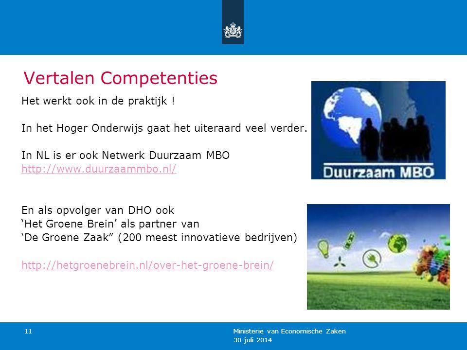 30 juli 2014 Ministerie van Economische Zaken 11 Vertalen Competenties Het werkt ook in de praktijk ! In het Hoger Onderwijs gaat het uiteraard veel v