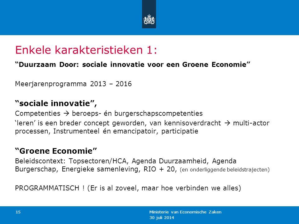 """30 juli 2014 Ministerie van Economische Zaken 15 Enkele karakteristieken 1: """"Duurzaam Door: sociale innovatie voor een Groene Economie"""" Meerjarenprogr"""
