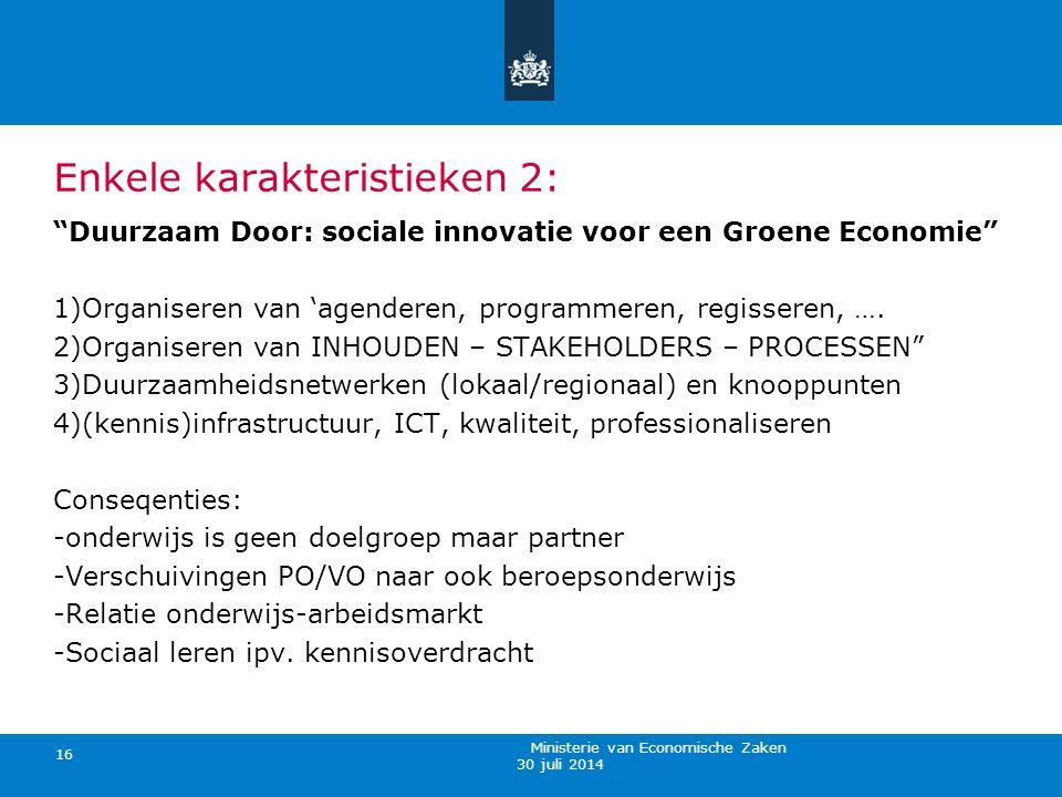 """30 juli 2014 Ministerie van Economische Zaken 16 Enkele karakteristieken 2: """"Duurzaam Door: sociale innovatie voor een Groene Economie"""" 1)Organiseren"""