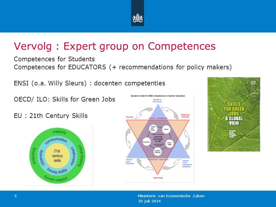 30 juli 2014 Ministerie van Economische Zaken 6 Vervolg : Expert group on Competences Niet zozeer nadruk op INHOUDEN en THEMA's (bijv.