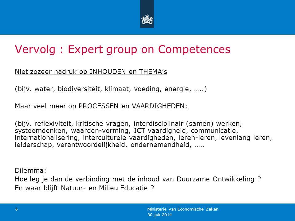30 juli 2014 Ministerie van Economische Zaken 6 Vervolg : Expert group on Competences Niet zozeer nadruk op INHOUDEN en THEMA's (bijv. water, biodiver
