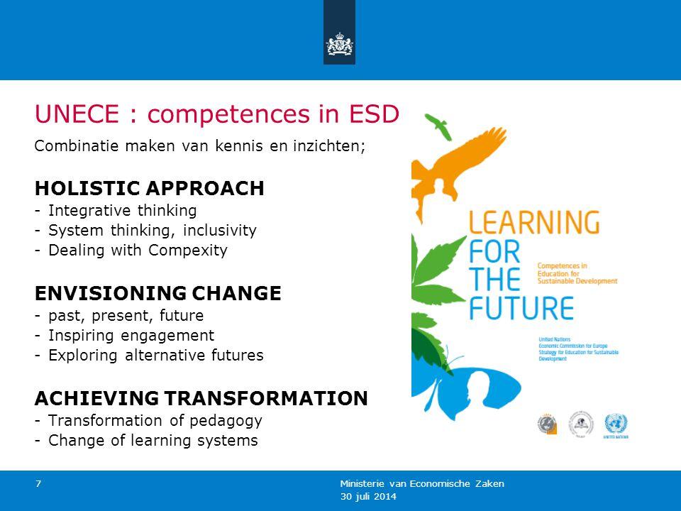 30 juli 2014 Ministerie van Economische Zaken 7 UNECE : competences in ESD Combinatie maken van kennis en inzichten; HOLISTIC APPROACH -Integrative th