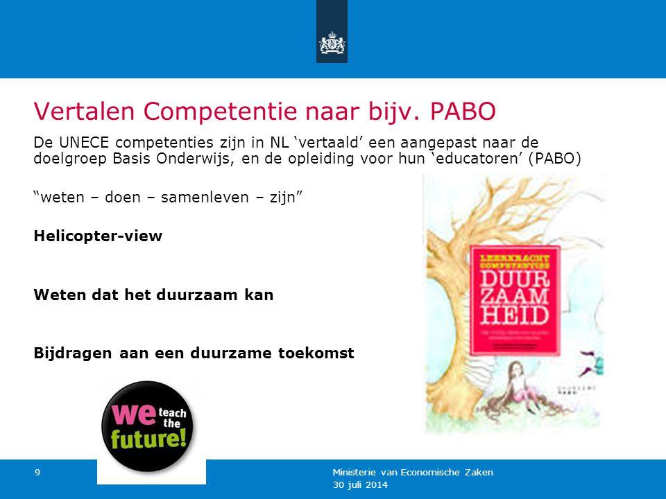 30 juli 2014 Ministerie van Economische Zaken 9 Vertalen Competentie naar bijv. PABO De UNECE competenties zijn in NL 'vertaald' een aangepast naar de