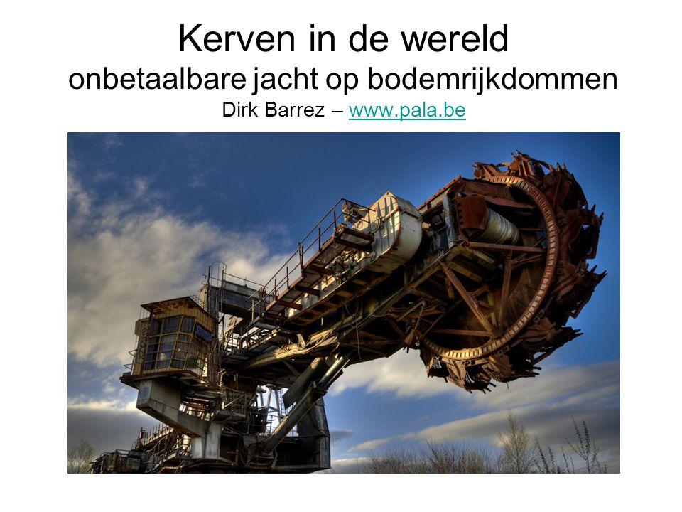 Kerven in de wereld onbetaalbare jacht op bodemrijkdommen Dirk Barrez – www.pala.bewww.pala.be