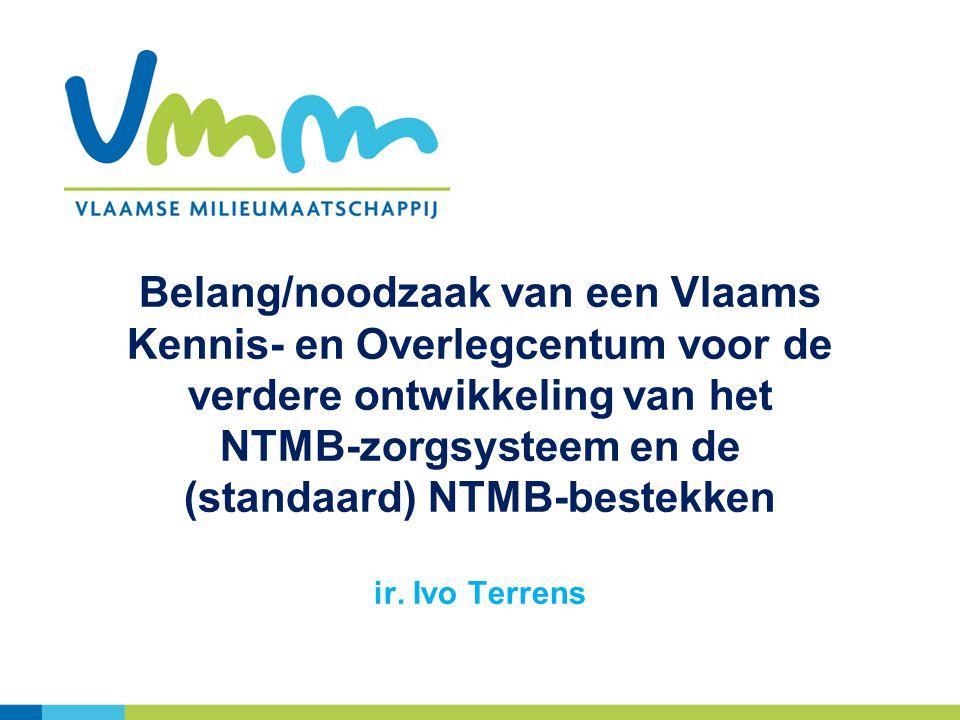 Belang/noodzaak van een Vlaams Kennis- en Overlegcentum voor de verdere ontwikkeling van het NTMB-zorgsysteem en de (standaard) NTMB-bestekken ir. Ivo
