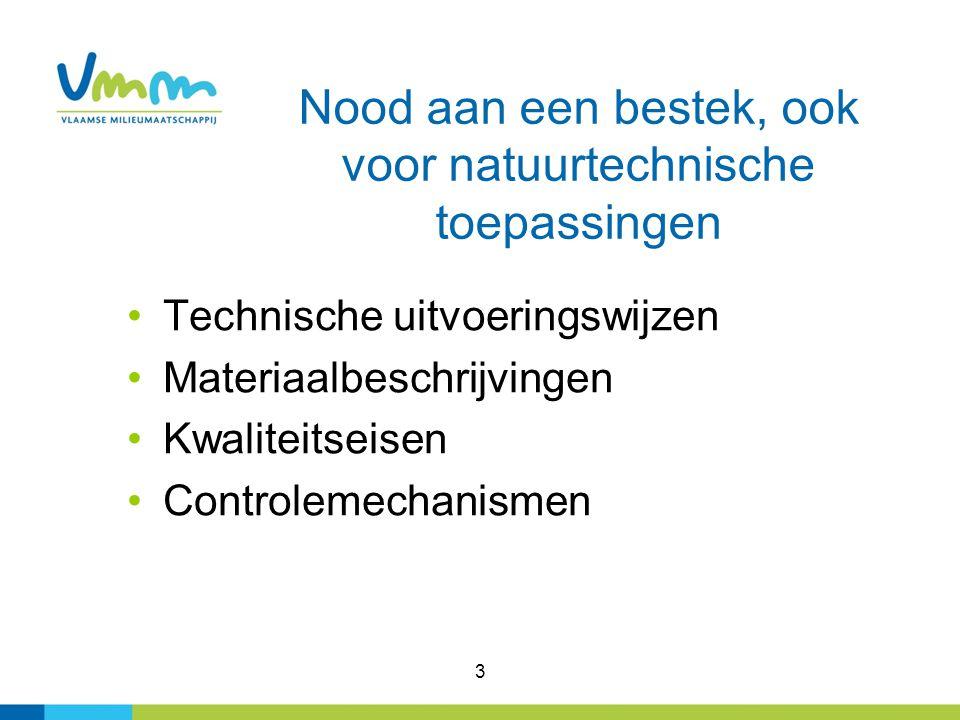 Nood aan een bestek, ook voor natuurtechnische toepassingen Technische uitvoeringswijzen Materiaalbeschrijvingen Kwaliteitseisen Controlemechanismen 3