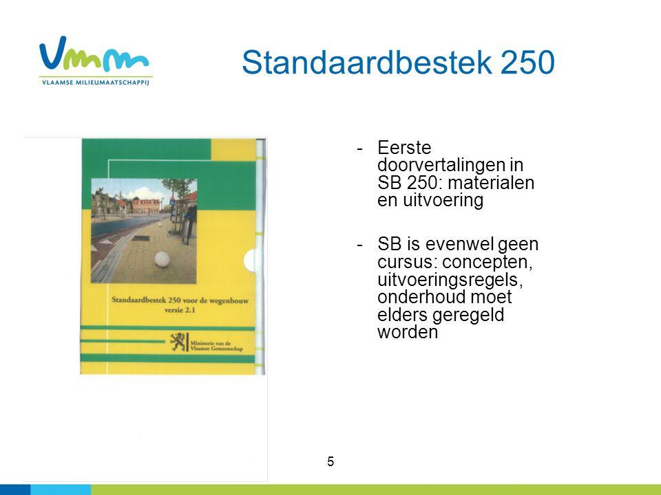 5 Standaardbestek 250 -Eerste doorvertalingen in SB 250: materialen en uitvoering -SB is evenwel geen cursus: concepten, uitvoeringsregels, onderhoud moet elders geregeld worden