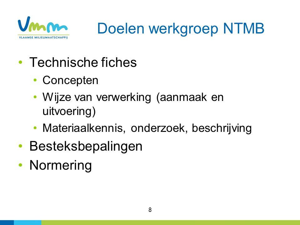 Doelen werkgroep NTMB Technische fiches Concepten Wijze van verwerking (aanmaak en uitvoering) Materiaalkennis, onderzoek, beschrijving Besteksbepalingen Normering 8