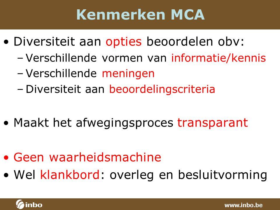 Kenmerken MCA Diversiteit aan opties beoordelen obv: –Verschillende vormen van informatie/kennis –Verschillende meningen –Diversiteit aan beoordelingscriteria Maakt het afwegingsproces transparant Geen waarheidsmachine Wel klankbord: overleg en besluitvorming