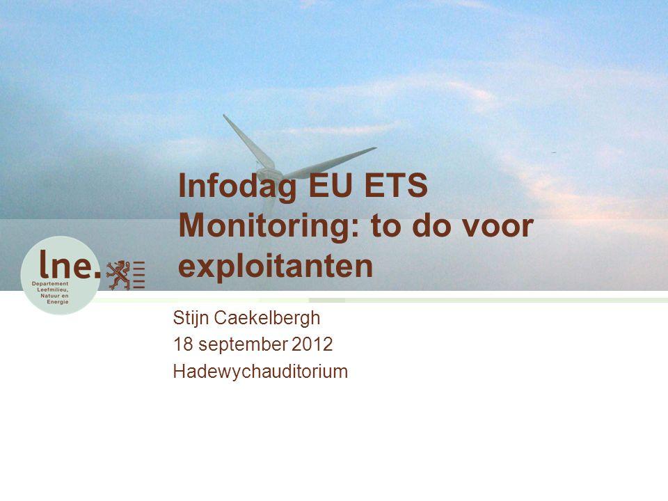 Infodag EU ETS Monitoring: to do voor exploitanten Stijn Caekelbergh 18 september 2012 Hadewychauditorium