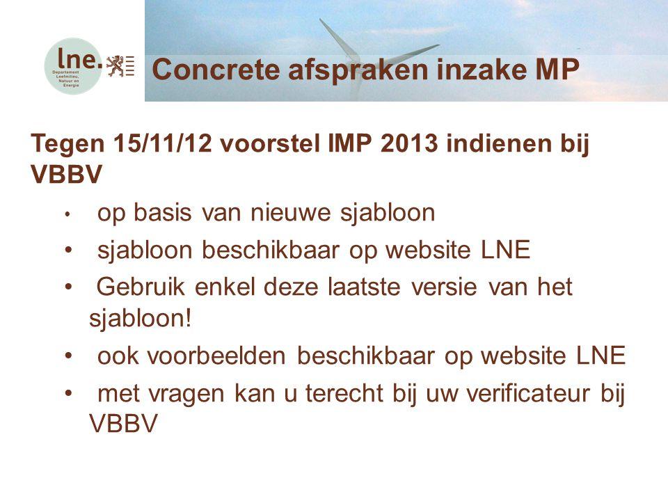 Concrete afspraken inzake MP Tegen 15/11/12 voorstel IMP 2013 indienen bij VBBV op basis van nieuwe sjabloon sjabloon beschikbaar op website LNE Gebruik enkel deze laatste versie van het sjabloon.