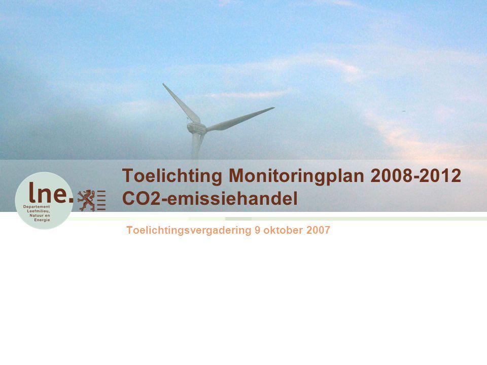Toelichting Monitoringplan 2008-2012 CO2-emissiehandel Toelichtingsvergadering 9 oktober 2007