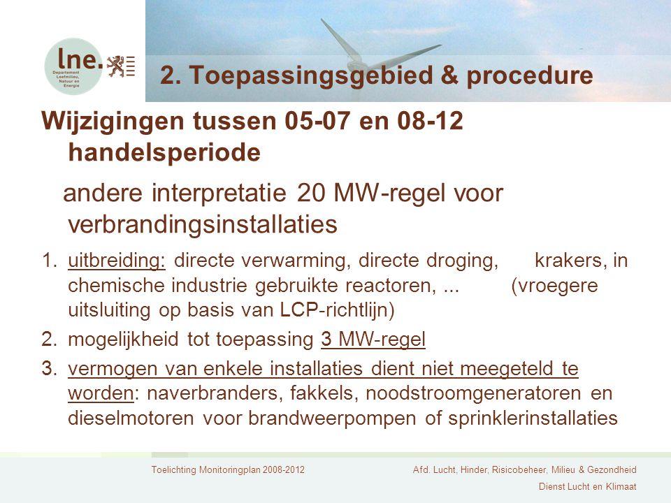 Toelichting Monitoringplan 2008-2012Afd. Lucht, Hinder, Risicobeheer, Milieu & Gezondheid Dienst Lucht en Klimaat 2. Toepassingsgebied & procedure Wij
