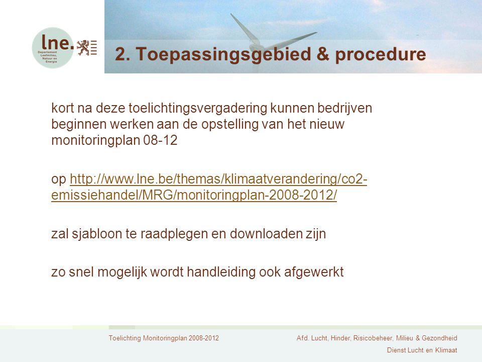 Toelichting Monitoringplan 2008-2012Afd. Lucht, Hinder, Risicobeheer, Milieu & Gezondheid Dienst Lucht en Klimaat 2. Toepassingsgebied & procedure kor