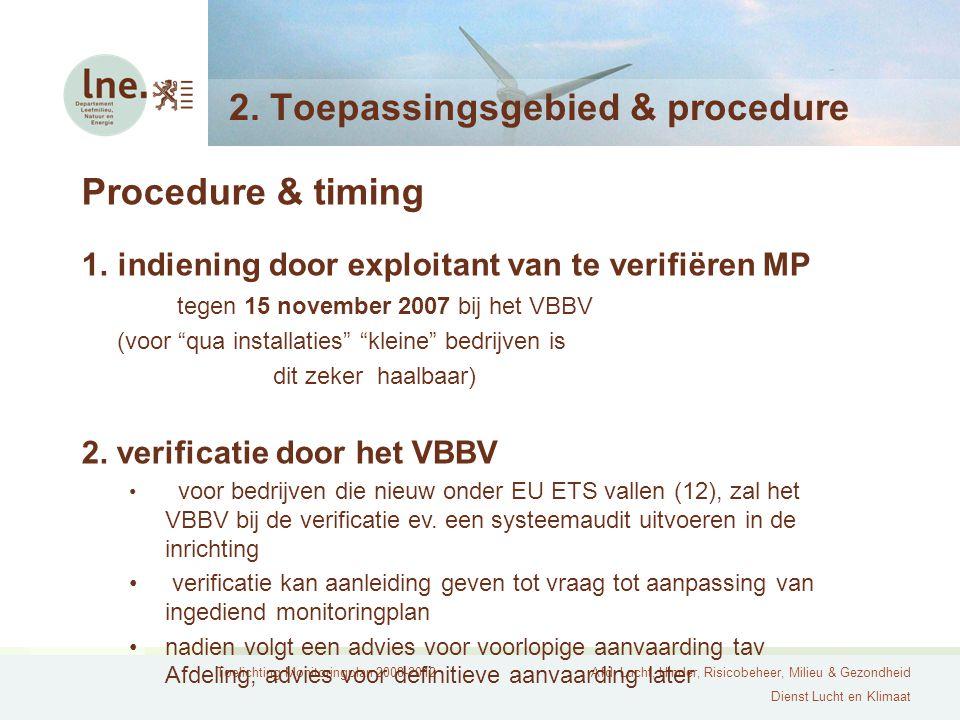 Toelichting Monitoringplan 2008-2012Afd. Lucht, Hinder, Risicobeheer, Milieu & Gezondheid Dienst Lucht en Klimaat 2. Toepassingsgebied & procedure Pro