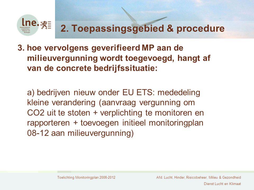 Toelichting Monitoringplan 2008-2012Afd. Lucht, Hinder, Risicobeheer, Milieu & Gezondheid Dienst Lucht en Klimaat 2. Toepassingsgebied & procedure 3.
