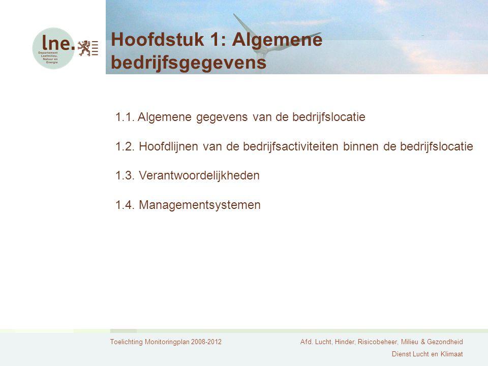 Toelichting Monitoringplan 2008-2012Afd. Lucht, Hinder, Risicobeheer, Milieu & Gezondheid Dienst Lucht en Klimaat Hoofdstuk 1: Algemene bedrijfsgegeve