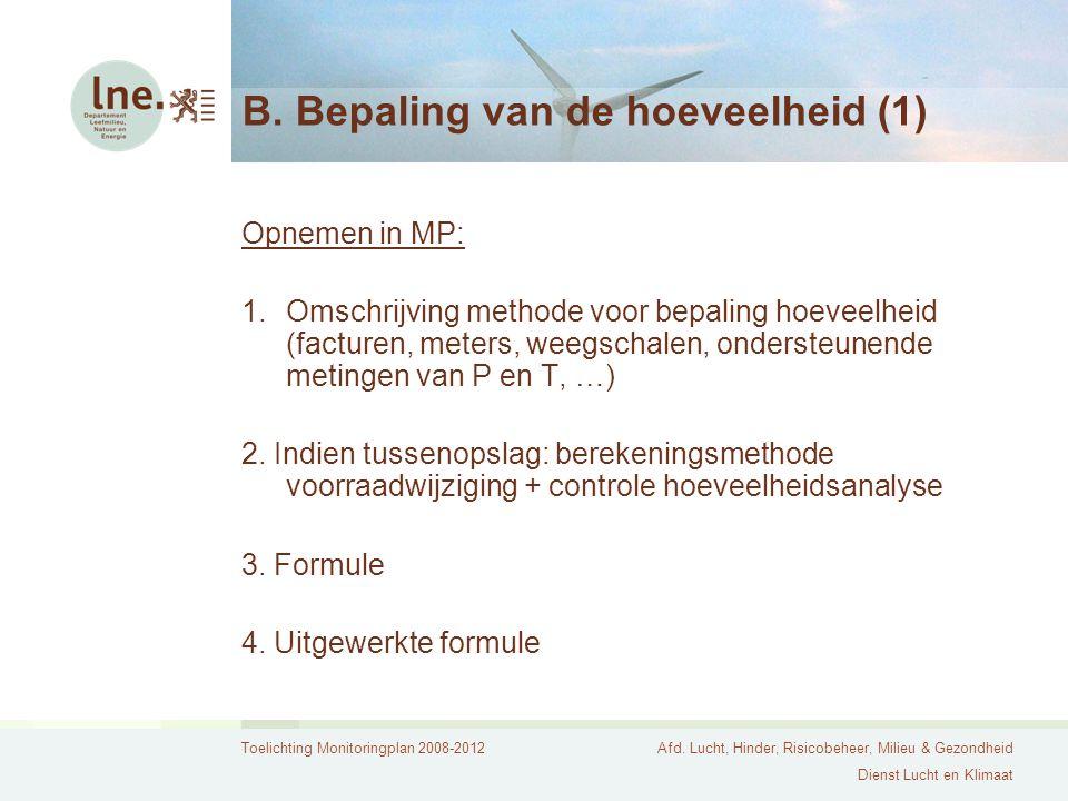 Toelichting Monitoringplan 2008-2012Afd. Lucht, Hinder, Risicobeheer, Milieu & Gezondheid Dienst Lucht en Klimaat B. Bepaling van de hoeveelheid (1) O