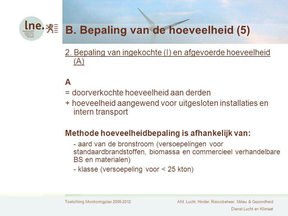 Toelichting Monitoringplan 2008-2012Afd. Lucht, Hinder, Risicobeheer, Milieu & Gezondheid Dienst Lucht en Klimaat B. Bepaling van de hoeveelheid (5) 2