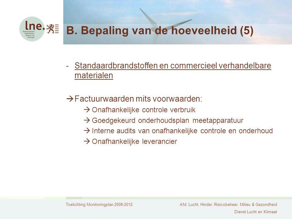 Toelichting Monitoringplan 2008-2012Afd. Lucht, Hinder, Risicobeheer, Milieu & Gezondheid Dienst Lucht en Klimaat B. Bepaling van de hoeveelheid (5) -