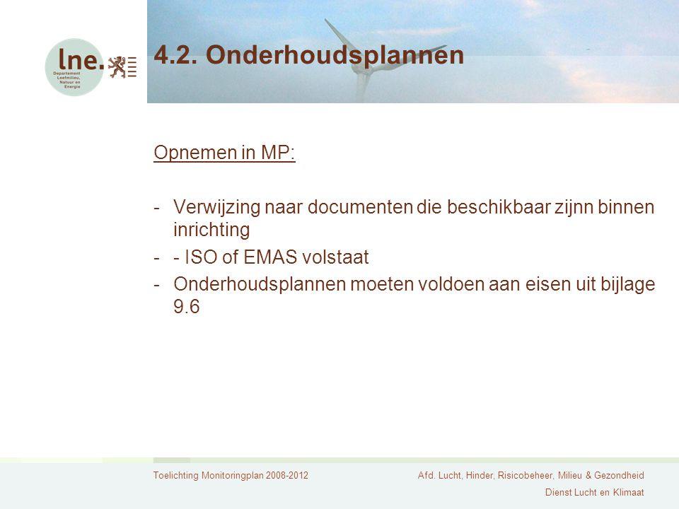 Toelichting Monitoringplan 2008-2012Afd. Lucht, Hinder, Risicobeheer, Milieu & Gezondheid Dienst Lucht en Klimaat 4.2. Onderhoudsplannen Opnemen in MP