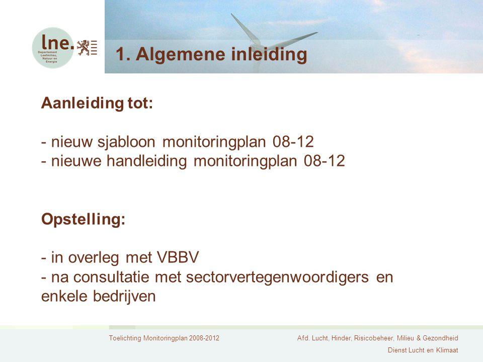 Toelichting Monitoringplan 2008-2012Afd. Lucht, Hinder, Risicobeheer, Milieu & Gezondheid Dienst Lucht en Klimaat 1. Algemene inleiding Aanleiding tot