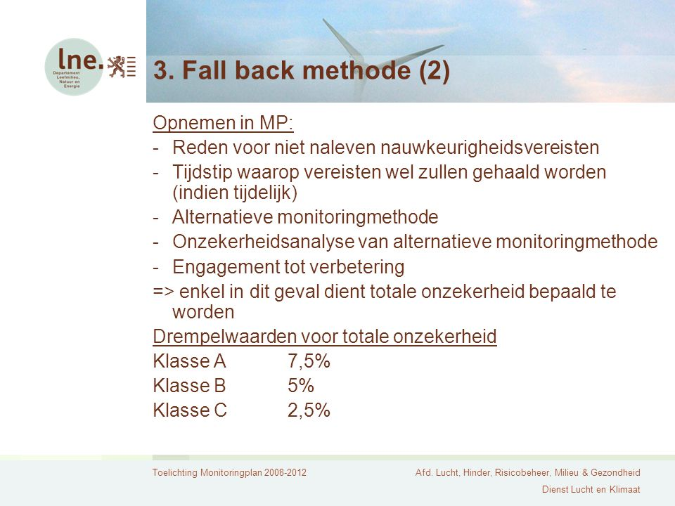 Toelichting Monitoringplan 2008-2012Afd. Lucht, Hinder, Risicobeheer, Milieu & Gezondheid Dienst Lucht en Klimaat 3. Fall back methode (2) Opnemen in