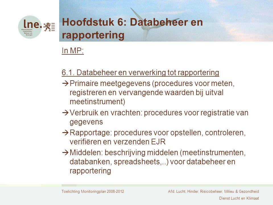 Toelichting Monitoringplan 2008-2012Afd. Lucht, Hinder, Risicobeheer, Milieu & Gezondheid Dienst Lucht en Klimaat Hoofdstuk 6: Databeheer en rapporter