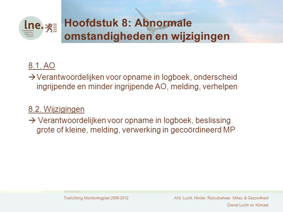 Toelichting Monitoringplan 2008-2012Afd. Lucht, Hinder, Risicobeheer, Milieu & Gezondheid Dienst Lucht en Klimaat Hoofdstuk 8: Abnormale omstandighede
