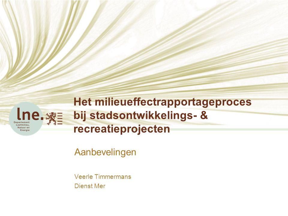 Het milieueffectrapportageproces bij stadsontwikkelings- & recreatieprojecten Aanbevelingen Veerle Timmermans Dienst Mer