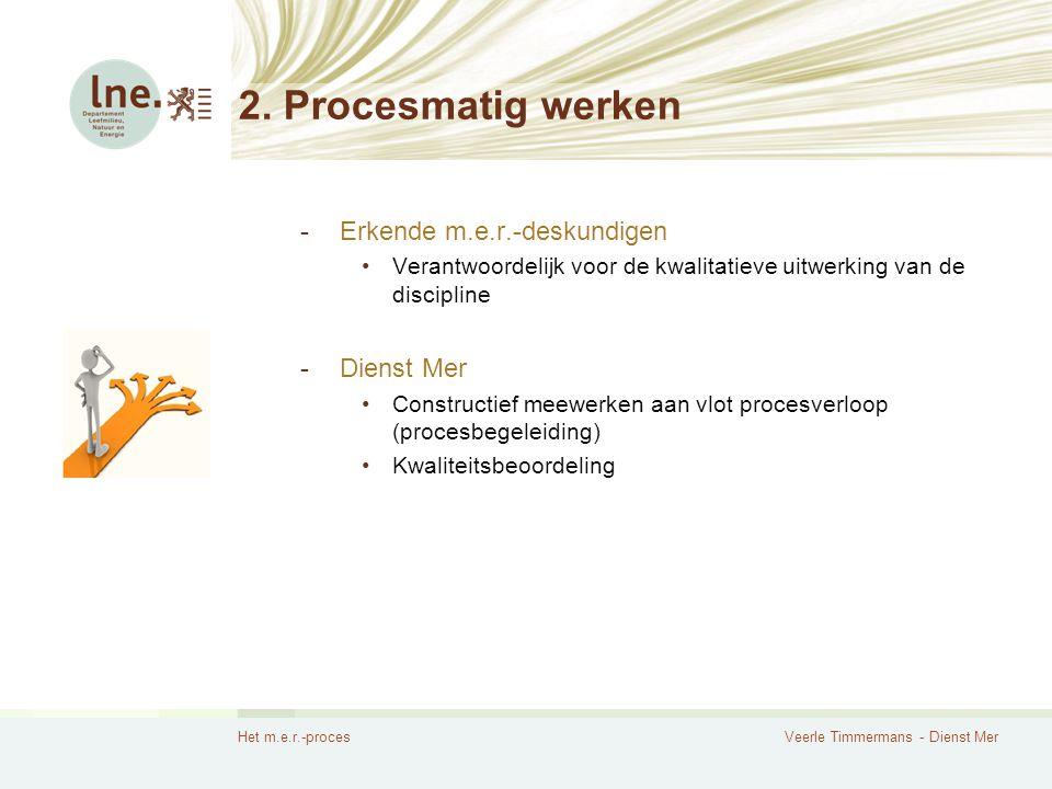 Het m.e.r.-procesVeerle Timmermans - Dienst Mer 2. Procesmatig werken -Erkende m.e.r.-deskundigen Verantwoordelijk voor de kwalitatieve uitwerking van