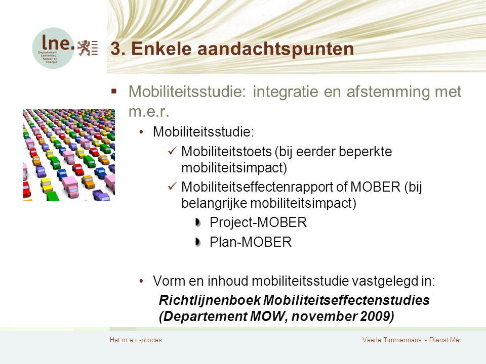 Het m.e.r.-procesVeerle Timmermans - Dienst Mer 3. Enkele aandachtspunten  Mobiliteitsstudie: integratie en afstemming met m.e.r. Mobiliteitsstudie: