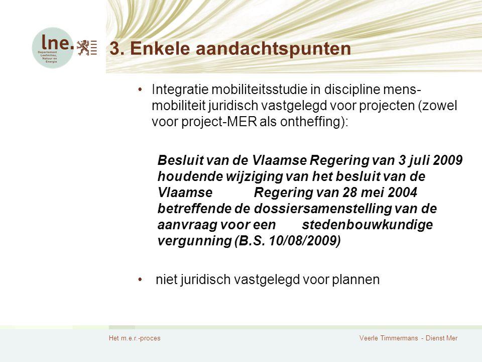 Het m.e.r.-procesVeerle Timmermans - Dienst Mer 3. Enkele aandachtspunten Integratie mobiliteitsstudie in discipline mens- mobiliteit juridisch vastge