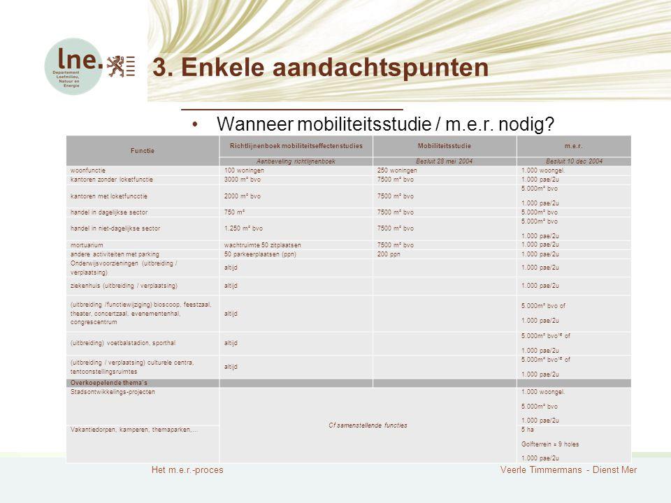 Het m.e.r.-procesVeerle Timmermans - Dienst Mer 3. Enkele aandachtspunten Wanneer mobiliteitsstudie / m.e.r. nodig? Functie Richtlijnenboek mobiliteit