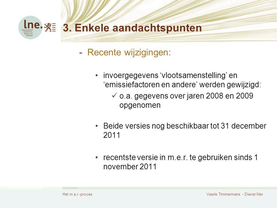 Het m.e.r.-procesVeerle Timmermans - Dienst Mer 3. Enkele aandachtspunten -Recente wijzigingen: invoergegevens 'vlootsamenstelling' en 'emissiefactore
