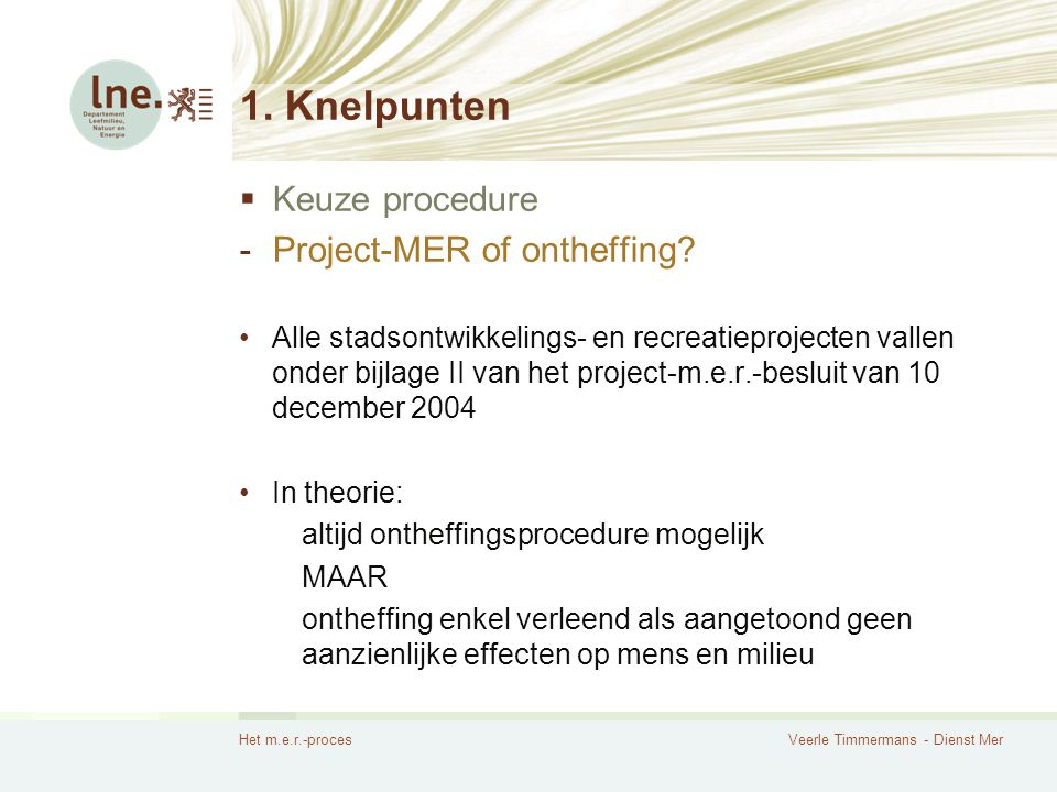 Het m.e.r.-procesVeerle Timmermans - Dienst Mer 1. Knelpunten  Keuze procedure -Project-MER of ontheffing? Alle stadsontwikkelings- en recreatieproje