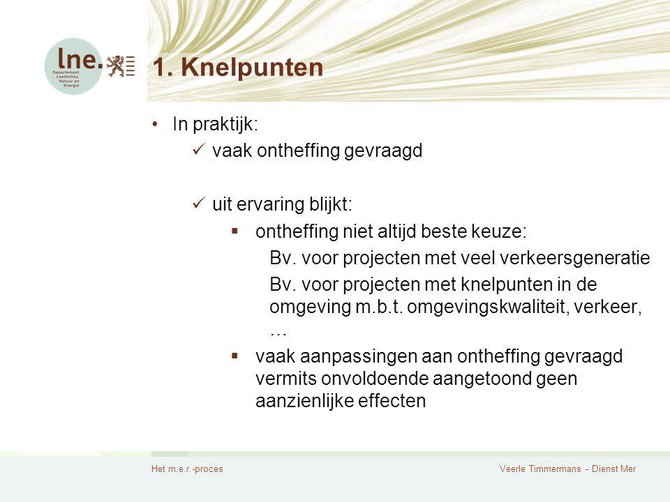 Het m.e.r.-procesVeerle Timmermans - Dienst Mer 1. Knelpunten In praktijk: vaak ontheffing gevraagd uit ervaring blijkt:  ontheffing niet altijd best