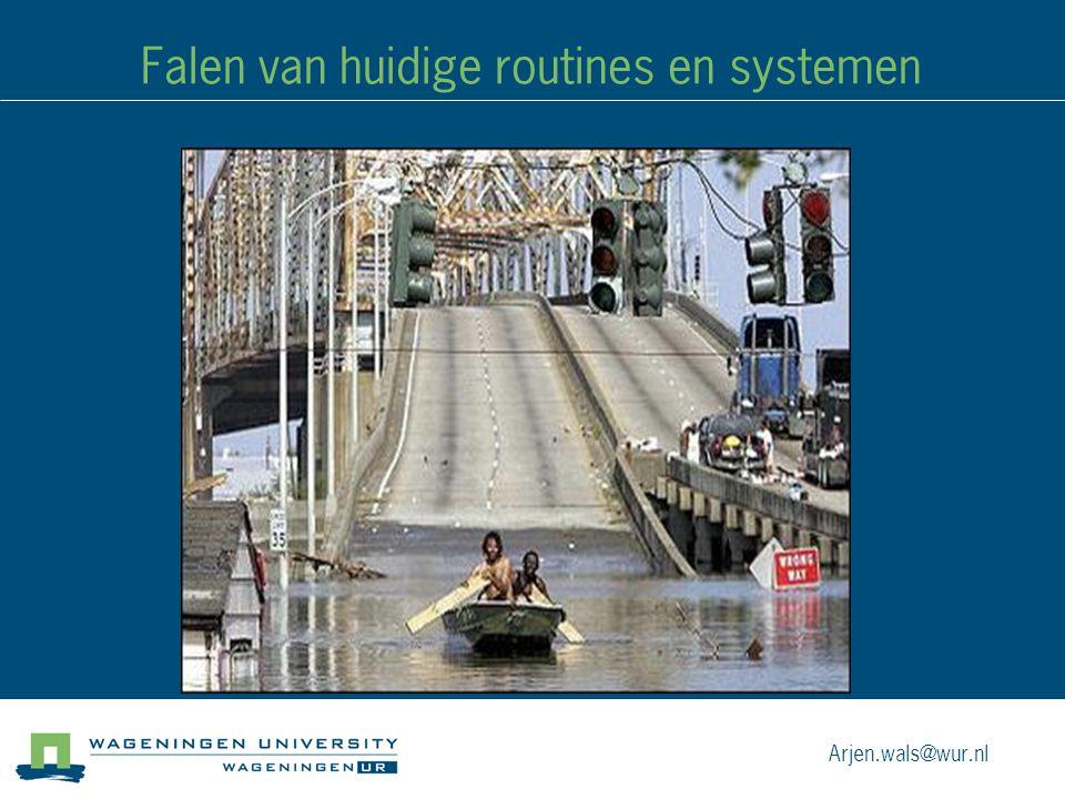 Falen van huidige routines en systemen Arjen.wals@wur.nl