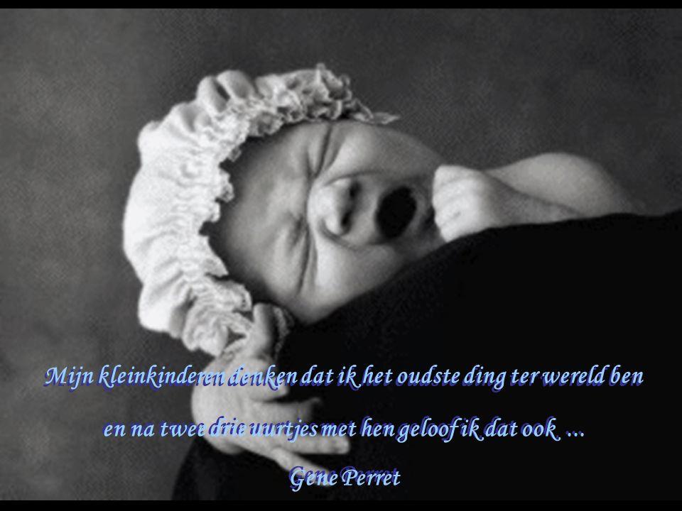 Hadden wij op voorhand geweten hoe leuk het is om kleinkinderen te hebben dan hadden we die eerst gekregen.