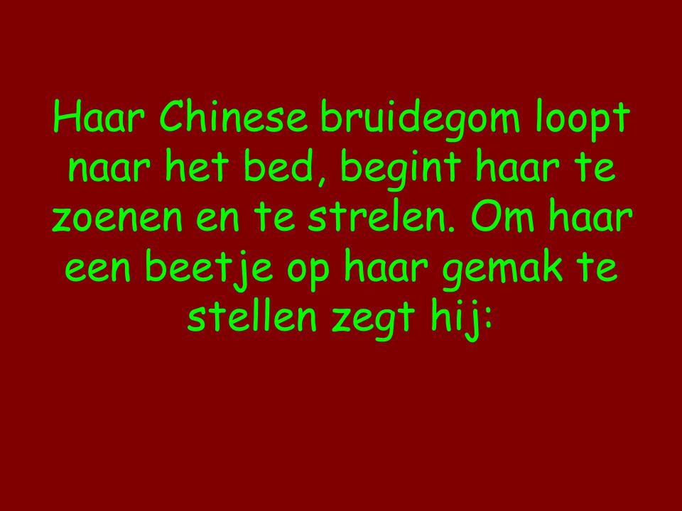 Haar Chinese bruidegom loopt naar het bed, begint haar te zoenen en te strelen. Om haar een beetje op haar gemak te stellen zegt hij: