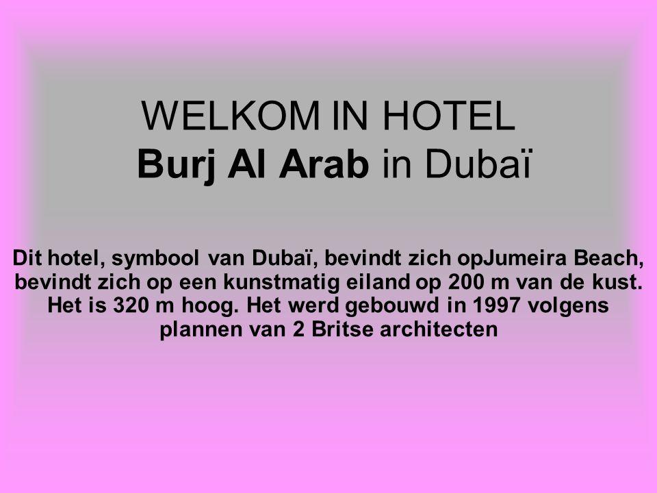 WELKOM IN HOTEL Burj Al Arab in Dubaï Dit hotel, symbool van Dubaï, bevindt zich opJumeira Beach, bevindt zich op een kunstmatig eiland op 200 m van de kust.