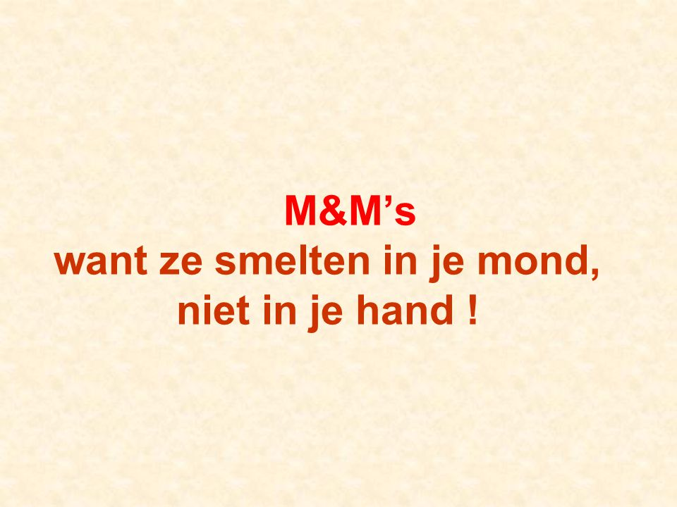 M&M's want ze smelten in je mond, niet in je hand !