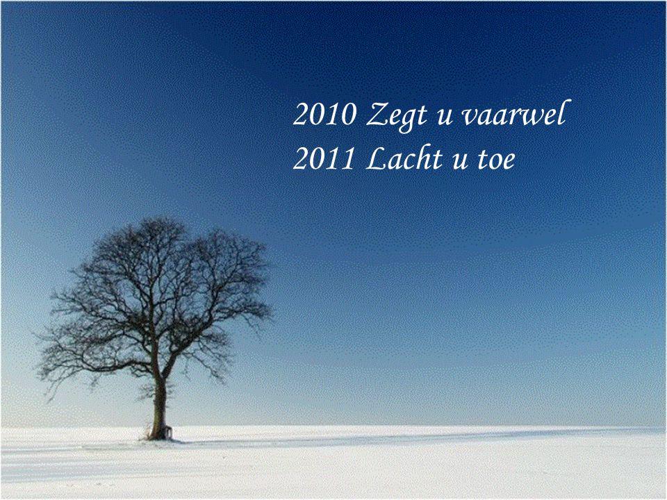 2010 Zegt u vaarwel 2011 Lacht u toe