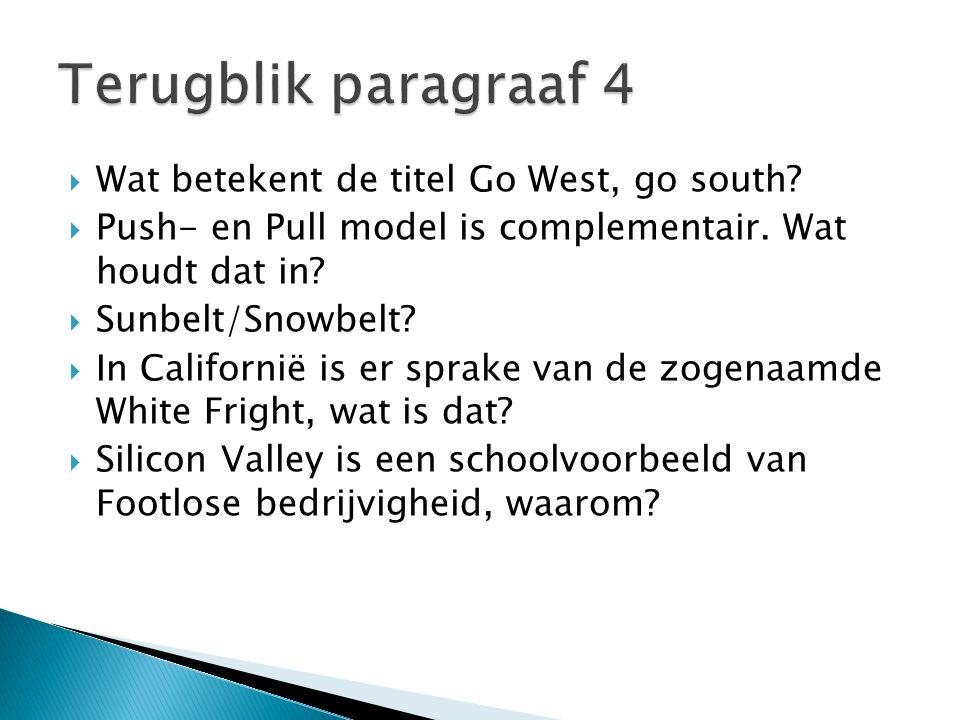  Wat betekent de titel Go West, go south?  Push- en Pull model is complementair. Wat houdt dat in?  Sunbelt/Snowbelt?  In Californië is er sprake