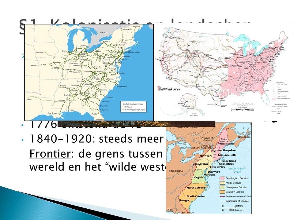  Amerika is ontdekt in 1492. Er is pas 2 eeuwen geleden een begin gemaakt met de kolonisatie. Kolonisatie= het bewoonbaar maken en inrichten van het