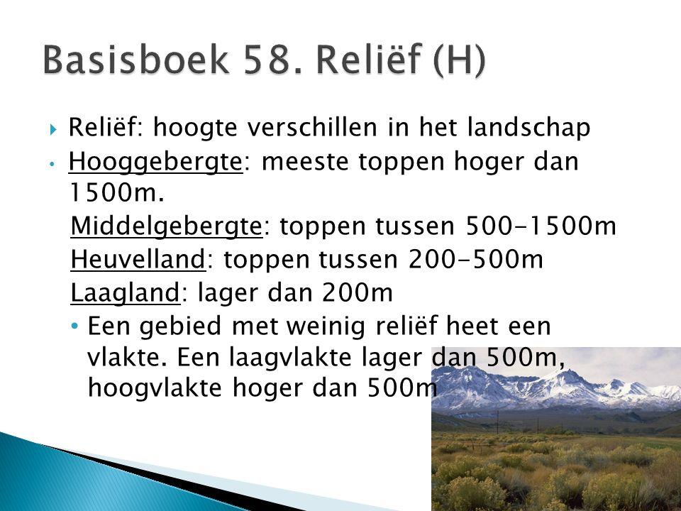  Reliëf: hoogte verschillen in het landschap Hooggebergte: meeste toppen hoger dan 1500m. Middelgebergte: toppen tussen 500-1500m Heuvelland: toppen